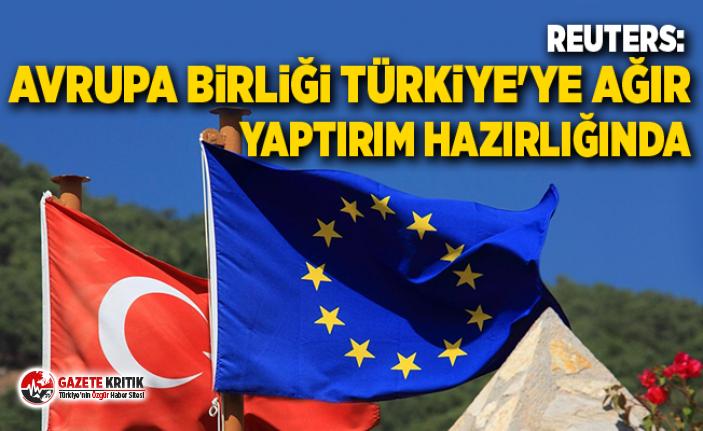 Reuters: Avrupa Birliği Türkiye'ye ağır yaptırım hazırlığında
