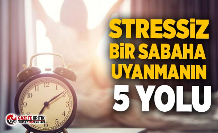 Stressiz bir sabaha uyanmanın 5 yolu