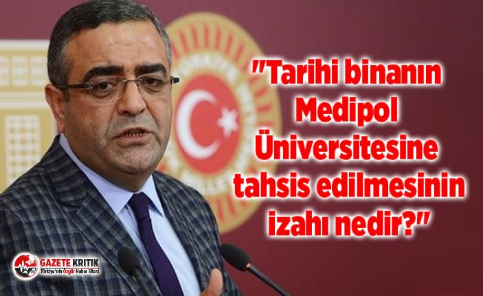 """""""Tarihi binanın Medipol Üniversitesine tahsis edilmesinin izahı nedir?"""""""