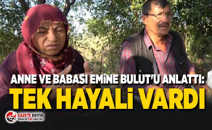 Anne ve babası Emine Bulut'u anlattı: Tek hayali vardı