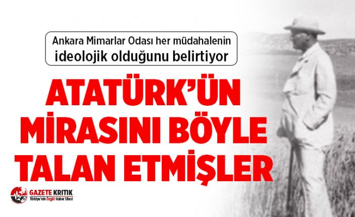Atatürk'ün mirası böyle talan edildi