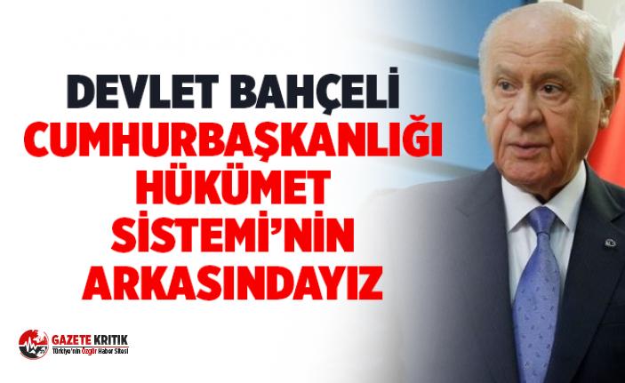 Bahçeli: Cumhurbaşkanlığı hükümet sisteminin devamlı arkasında durduğumuzu ifade etmek istiyorum