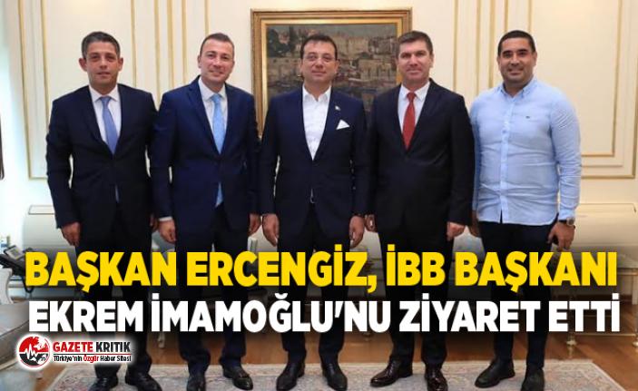 Başkan Ercengiz, İBB Başkanı Ekrem İmamoğlu'nu Ziyaret etti