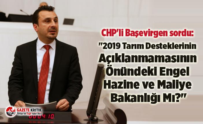 """CHP'li Başevirgen sordu: """"2019 Tarım Desteklerinin Açıklanmamasının Önündeki Engel Hazine ve Maliye Bakanlığı Mı?"""""""