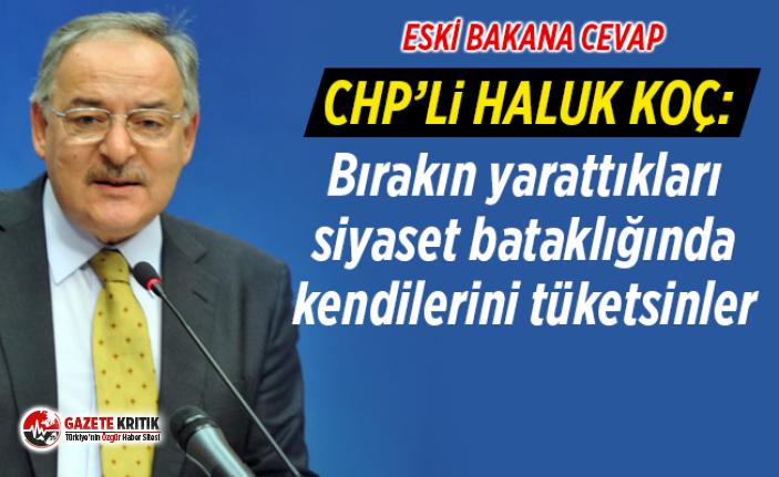 CHP'li Koç: Bırakın yarattıkları siyaset bataklığında kendilerini tüketsinler
