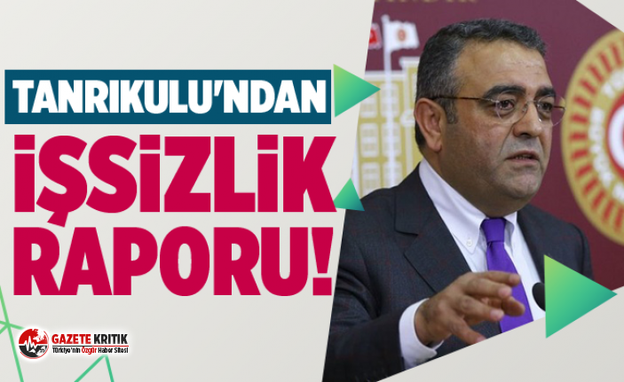 CHP'Lİ SEZGİN TANRIKULU'NDAN İŞSİZLİK RAPORU!