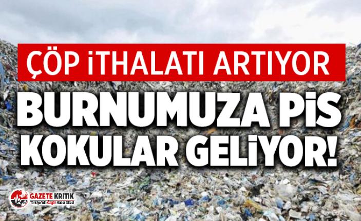 CHP'Lİ ŞAHİN: ÇÖP İTHALATI ARTIYOR. BURNUMUZA PİS KOKULAR GELİYOR!