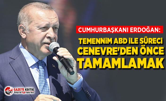 Cumhurbaşkanı Erdoğan: Temennim ABD ile süreci Cenevre'den önce tamamlamak