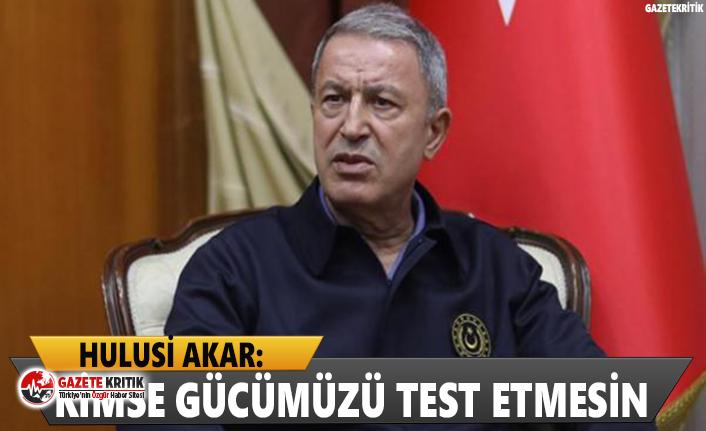 Hulusi Akar'dan Doğu Akdeniz mesajı: Kimse gücümüzü test etmesin