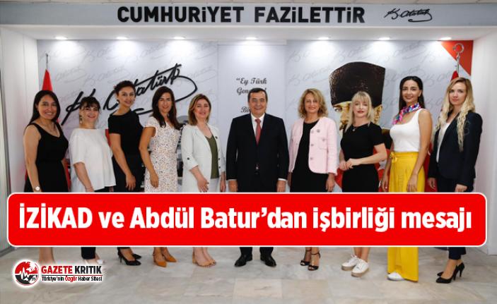 İZİKAD ve Abdül Batur'dan işbirliği mesajı