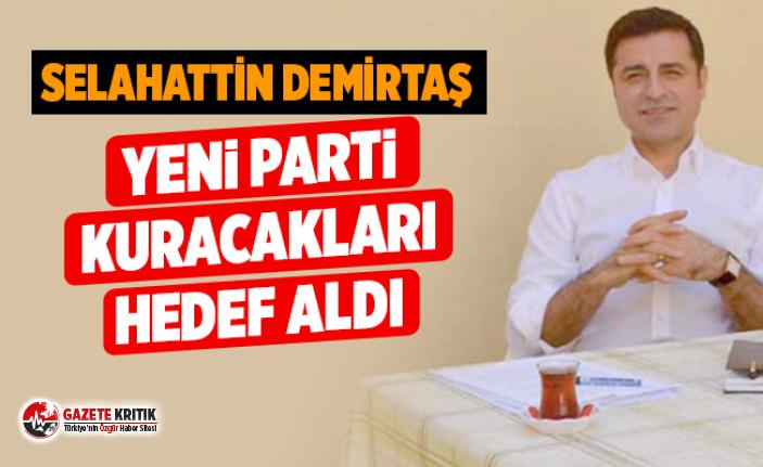 Selahattin Demirtaş yeni partileri hedef aldı