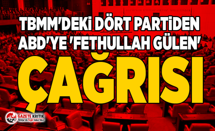TBMM'deki dört partiden ABD'ye 'Fethullah Gülen' çağrısı