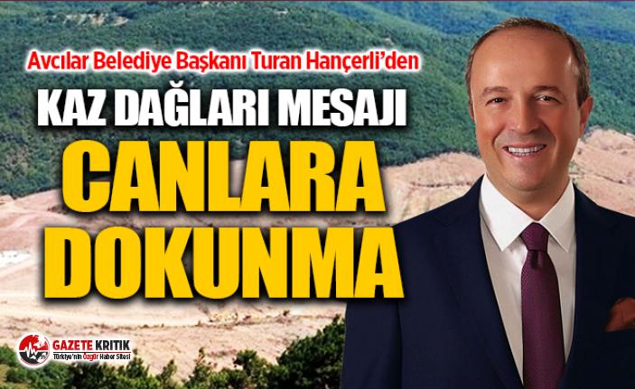Turan Hançerli'den Kaz Dağları mesajı: Canlara dokunma