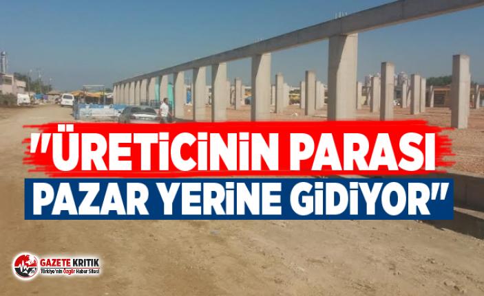 """""""ÜRETİCİNİN PARASI PAZAR YERİNE GİDİYOR"""""""