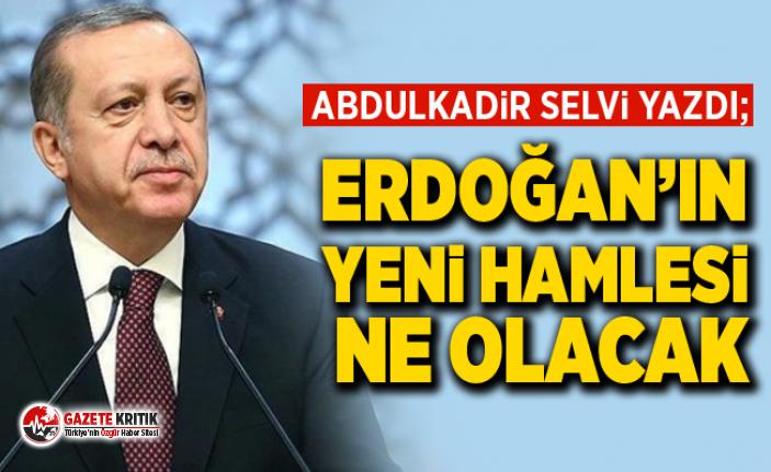 Abdulkadir Selvi yazdı; Erdoğan'ın hamlesi ne olacak ?
