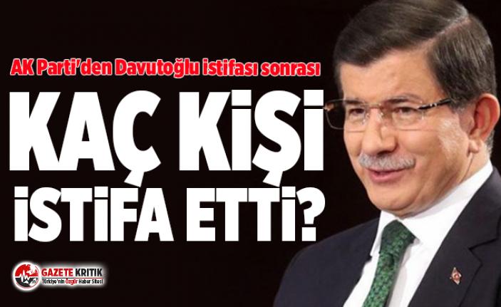 AK Parti'den Davutoğlu istifası sonrası kaç kişi istifa etti?