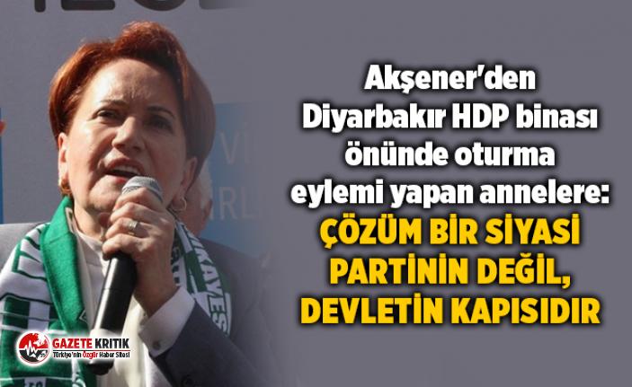 Akşener'den Diyarbakır HDP binası önünde oturma eylemi yapan annelere: Çözüm bir siyasi partinin değil, devletin kapısıdır