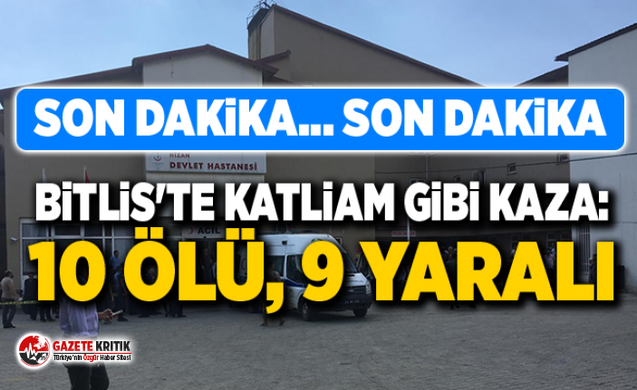 Bitlis'te bir minibüs şarampole yuvarlandı: 10 ölü, 9 yaralı