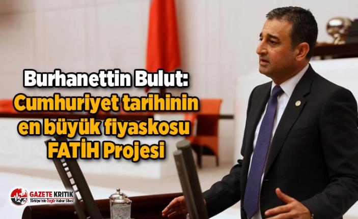 Burhanettin Bulut: Cumhuriyet tarihinin en büyük fiyaskosu FATİH Projesi