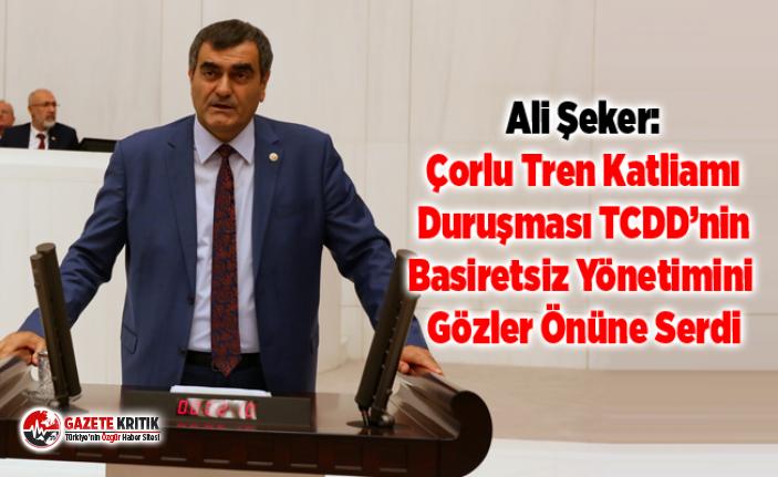 CHP'li Ali Şeker:Çorlu Tren Katliamı Duruşması TCDD'nin Basiretsiz Yönetimini Gözler Önüne Serdi