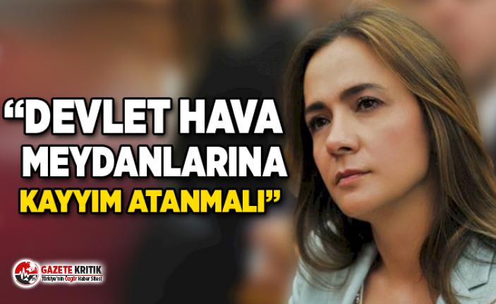 CHP'li Gamze Akkuş İlgezdi: Devlet Hava Meydanlarına kayyım atanmalı
