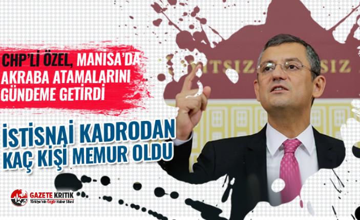 CHP'li Özel, Manisa belediyelerindeki akraba atamalarını gündeme getirdi