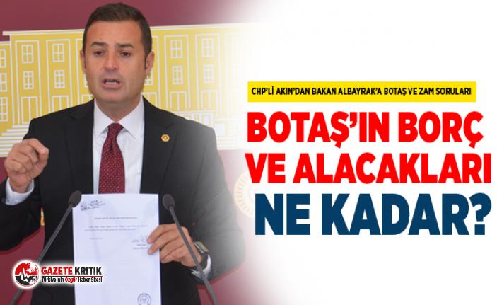 CHP'Lİ AKIN'DAN BAKAN ALBAYRAK'A BOTAŞ VE ZAM SORULARI