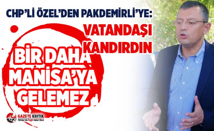 CHP'Lİ ÖZEL'DEN PAKDEMİRLİ'YE: VATANDAŞI KANDIRDIN