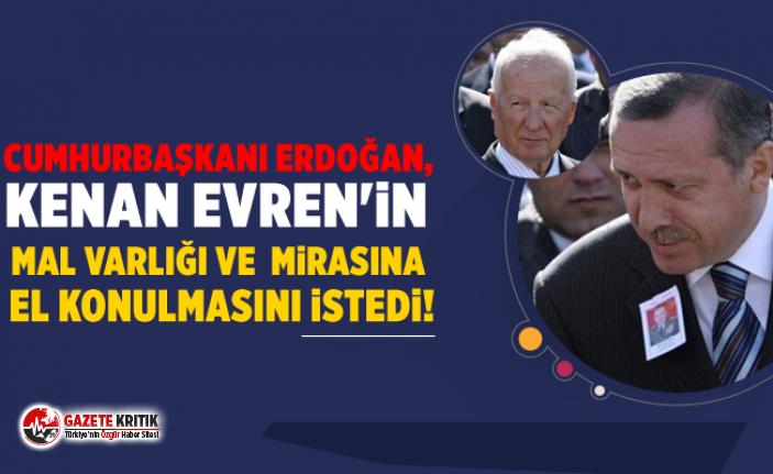Cumhurbaşkanı Erdoğan, Kenan Evren'in mal varlığı ve  mirasına el konulmasını istedi!
