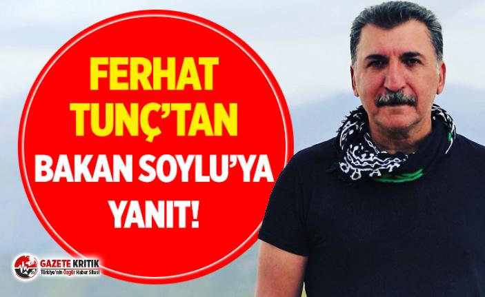 Ferhat Tunç'tan Bakan Soylu'ya Yanıt!