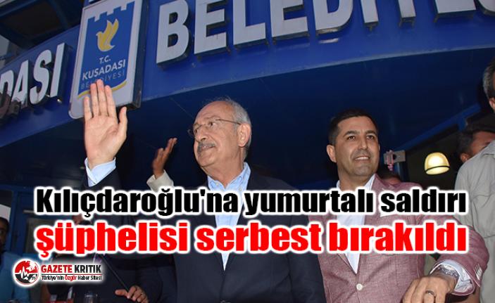 Kılıçdaroğlu'na yumurtalı saldırı şüphelisi serbest bırakıldı