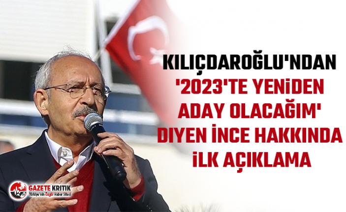 Kılıçdaroğlu'ndan '2023'te yeniden aday olacağım' diyen İnce hakkında ilk açıklama