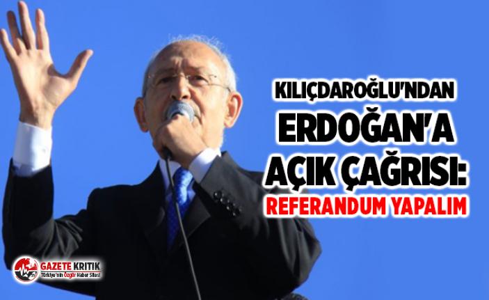 Kılıçdaroğlu'ndan Erdoğan'a açık çağrısı: Referandum yapalım