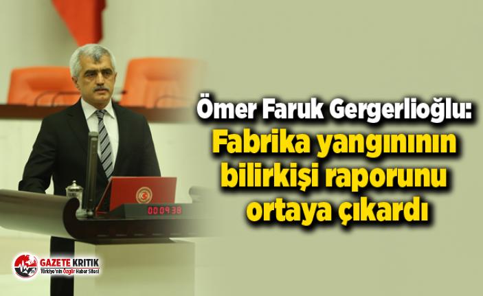 Ömer Faruk Gergerlioğlu: Fabrika yangınının bilirkişi raporunu ortaya çıkardı
