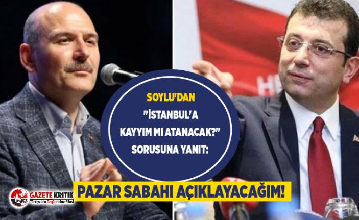"""Soylu'dan """"İstanbul'a kayyım mı atanacak?"""" sorusuna yanıt: Pazar sabahı açıklayacağım!"""
