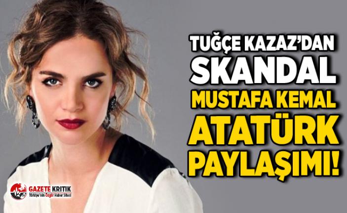 Tuğçe Kazaz'ın Atatürk paylaşımına tepki yağdı