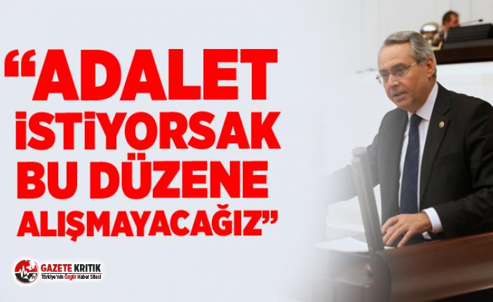 """""""ADALET İSTİYORSAK BU DÜZENE ALIŞMAYACAĞIZ"""""""
