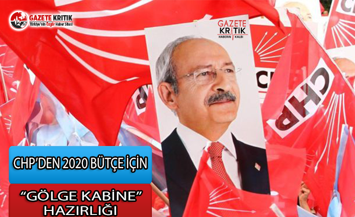CHP, 2020 Bütçe İçin 'Gölge Kabine' Hazırlığında