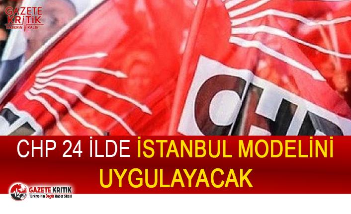 """CHP'den kritik adım:24 ilde """"İstanbul Modeli"""" uygulanacak"""