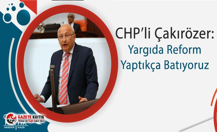 CHP'li Çakırözer: Yargıda Reform Yaptıkça Batıyoruz