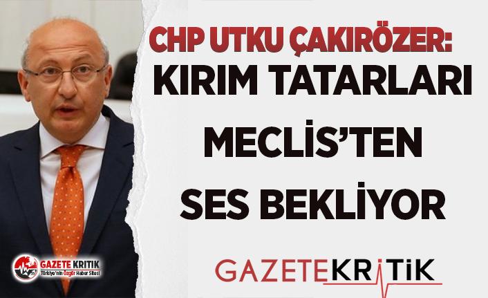 CHP'Lİ ÇAKIRÖZER:KIRIM TATARLARI MECLİS'TEN SES BEKLİYOR