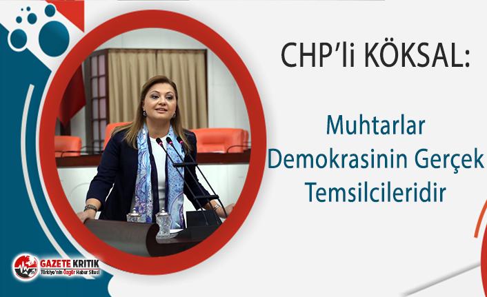 CHP'li Köksal: Muhtarlarımız Demokrasinin Gerçek Temsilcileridir