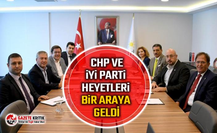 CHP VE İYİ PARTİ HEYETLERİ BİR ARAYA GELDİ