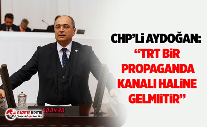 """CHP'li Aydoğan: """"TRT bir propaganda kanalı haline gelmiştir"""""""