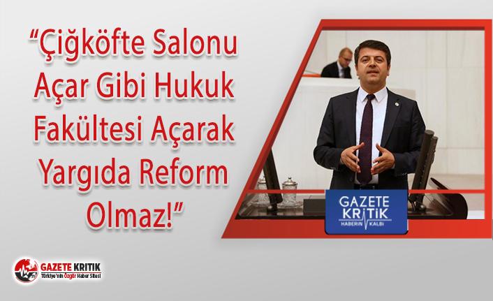"""""""Çiğköfte Salonu Açar Gibi Hukuk Fakültesi Açarak Yargıda Reform Olmaz"""""""