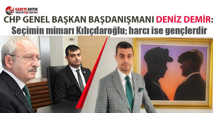 Deniz Demir:Seçimin mimarı Kılıçdaroğlu; harcı ise gençlerdir