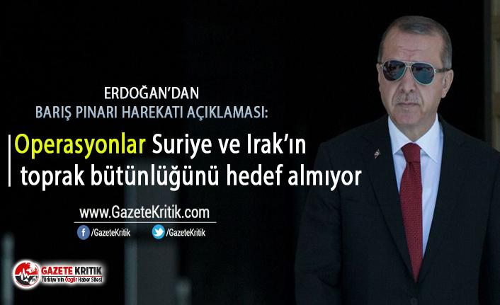 Erdoğan : Operasyonlar Suriye ve Irak'ın toprak bütünlüğünü hedef almıyor