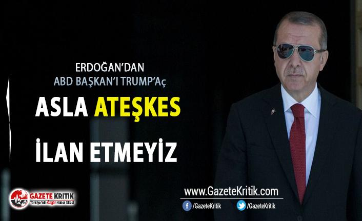 Erdoğan:Asla ateşkes ilan etmeyiz