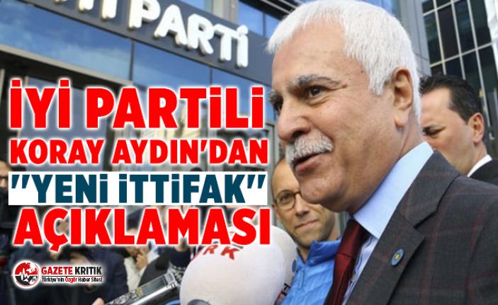 İYİ Partili Koray Aydın'dan ''yeni ittifak'' açıklaması