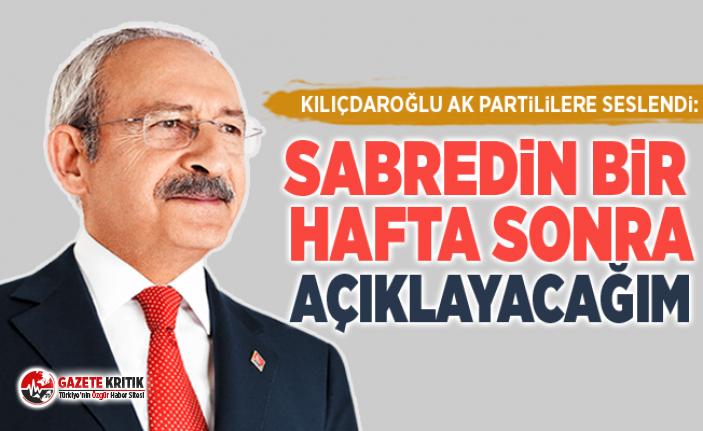 Kılıçdaroğlu AK Partililere seslendi: Sabredin bir hafta sonra açıklayacağım